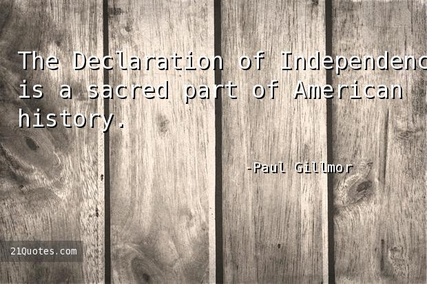The Declaration of Independence is a sacred part of American history.
