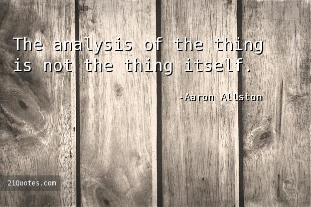 The analysis of the thing is not the thing itself.