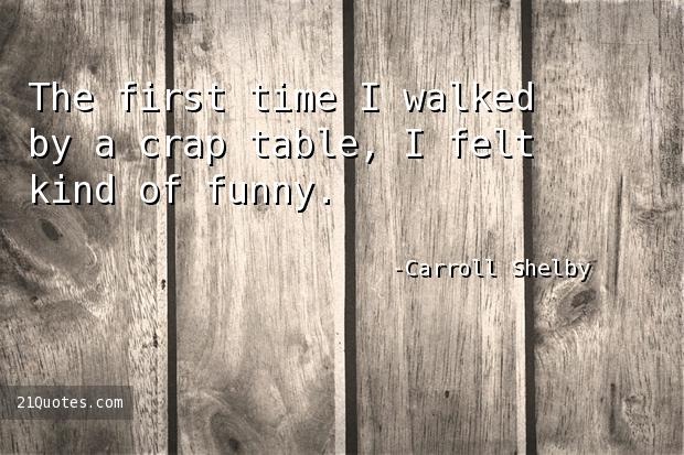 The first time I walked by a crap table, I felt kind of funny.