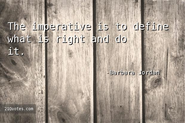 The imperative is to define what is right and do it.
