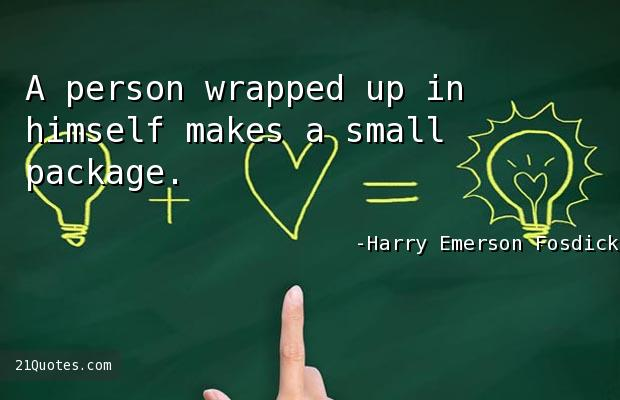 A person wrapped up in himself makes a small package.