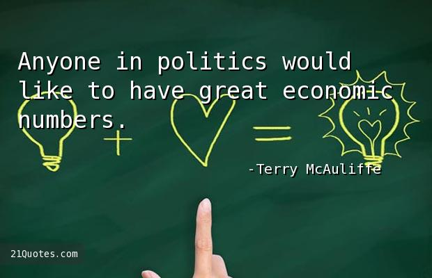 Anyone in politics would like to have great economic numbers.