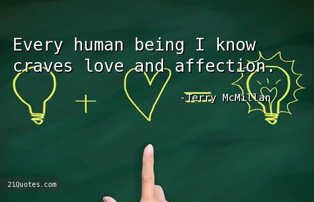 Every human being I know craves love and affection.