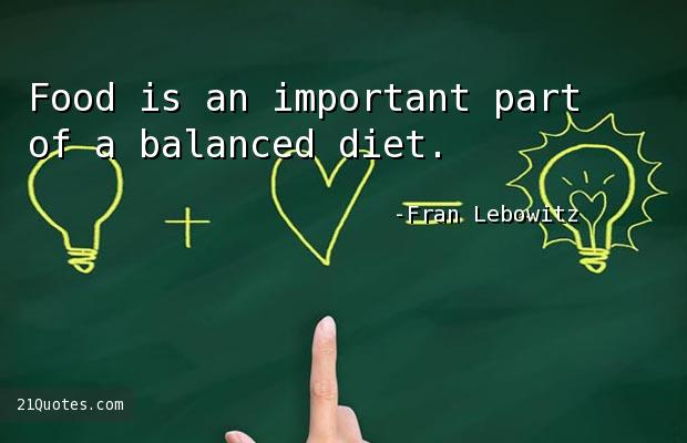 Food is an important part of a balanced diet.