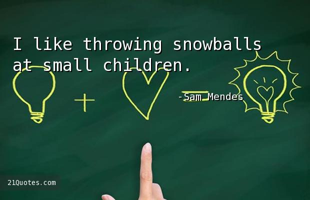 I like throwing snowballs at small children.