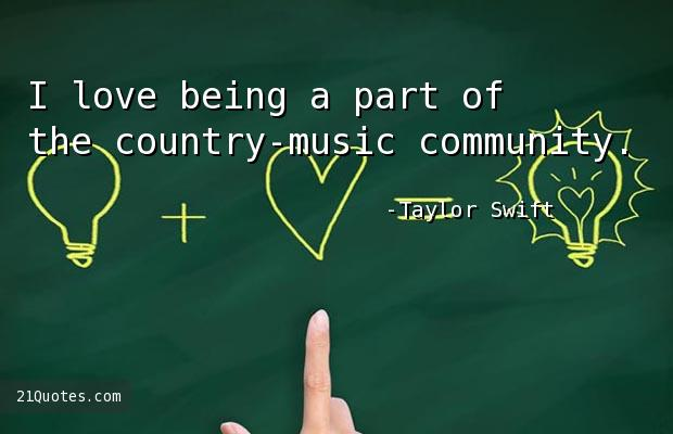 I love being a part of the country-music community.