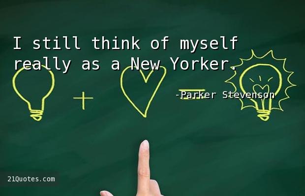I still think of myself really as a New Yorker.