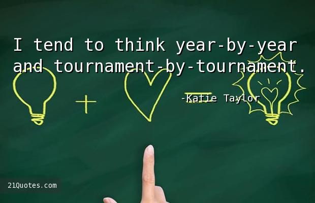 I tend to think year-by-year and tournament-by-tournament.