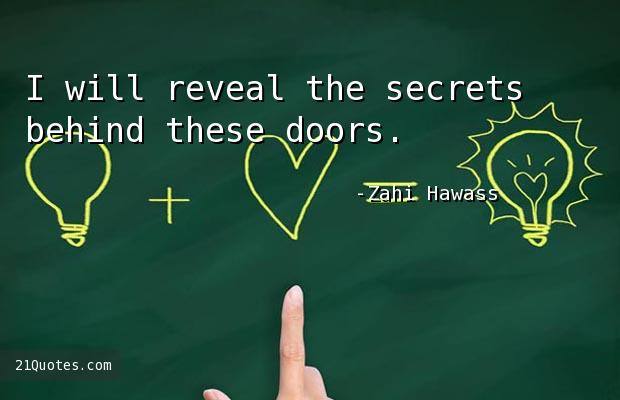 I will reveal the secrets behind these doors.