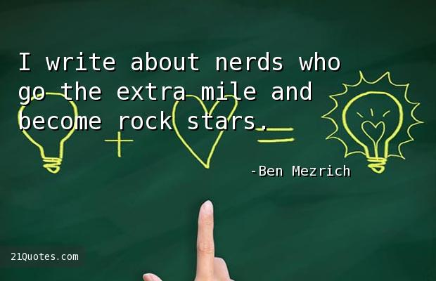 I write about nerds who go the extra mile and become rock stars.