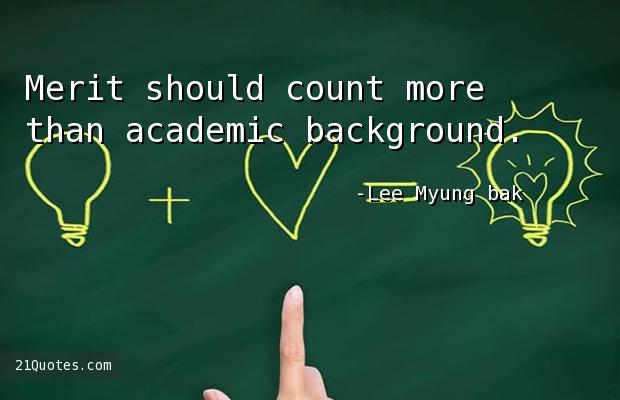 Merit should count more than academic background.