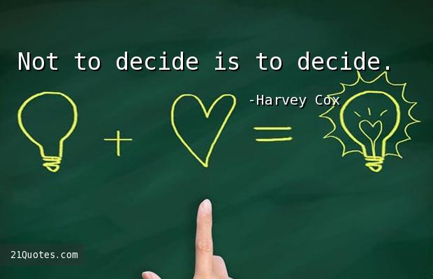 Not to decide is to decide.