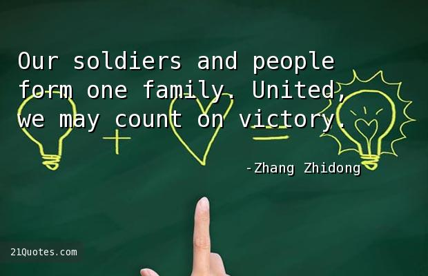 Our soldiers and people form one family. United, we may count on victory.