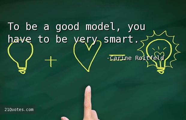 To be a good model, you have to be very smart.