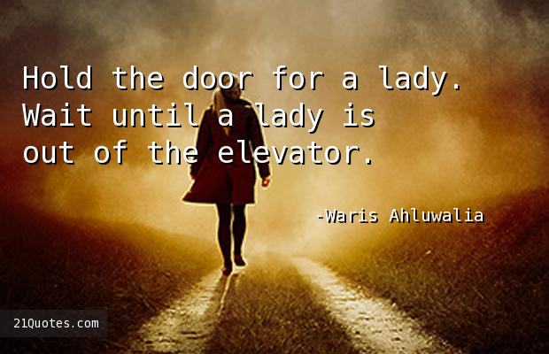 Hold the door for a lady. Wait until a lady is out of the elevator.