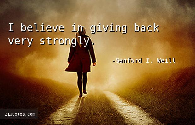 I believe in giving back very strongly.