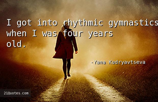 I got into rhythmic gymnastics when I was four years old.