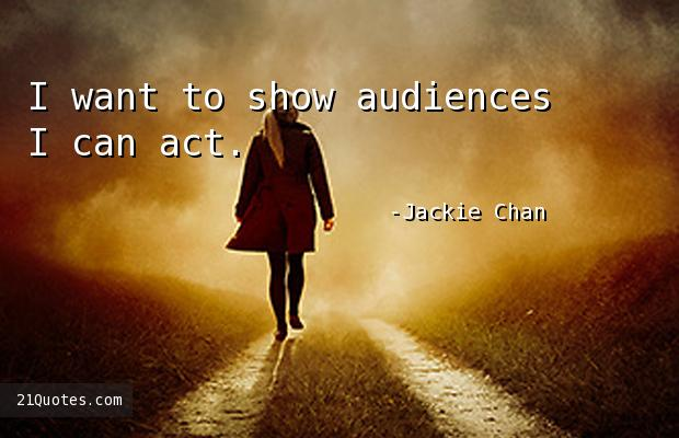 I want to show audiences I can act.
