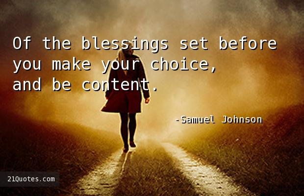 Of the blessings set before you make your choice, and be content.