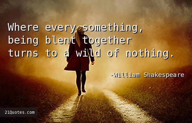 Where every something, being blent together turns to a wild of nothing.
