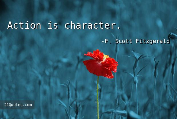 Action is character.