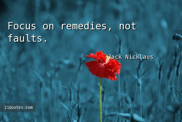 Focus on remedies, not faults.