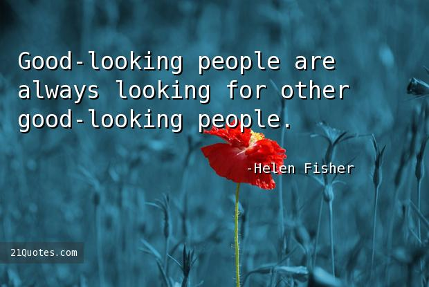 Good-looking people are always looking for other good-looking people.