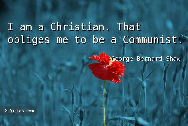 I am a Christian. That obliges me to be a Communist.