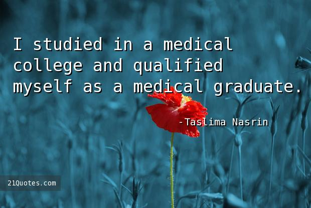 I studied in a medical college and qualified myself as a medical graduate.