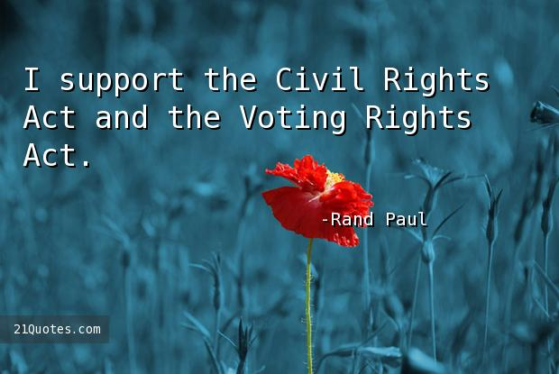 I support the Civil Rights Act and the Voting Rights Act.