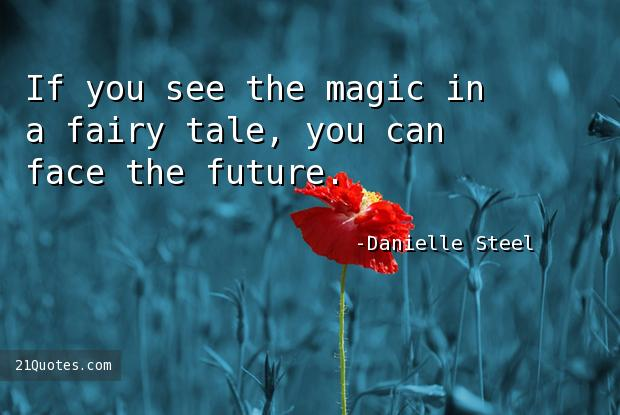 If you see the magic in a fairy tale, you can face the future.