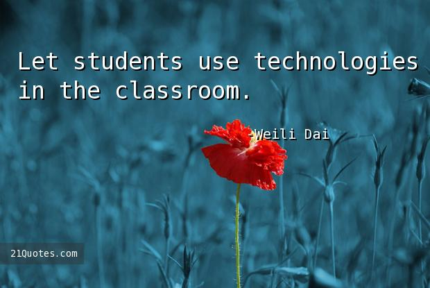 Let students use technologies in the classroom.