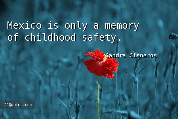 Mexico is only a memory of childhood safety.