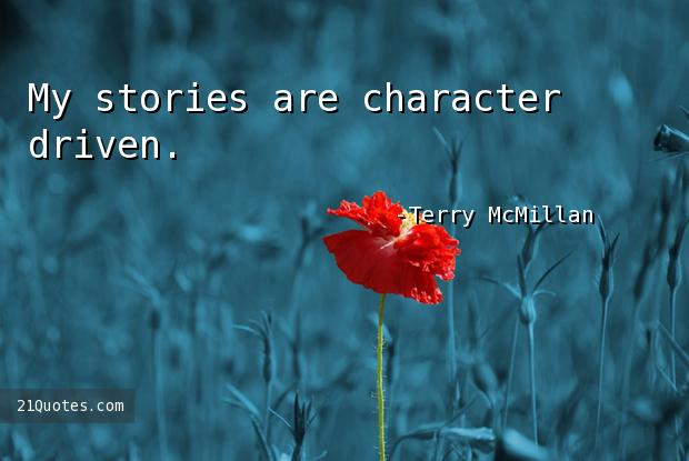 My stories are character driven.