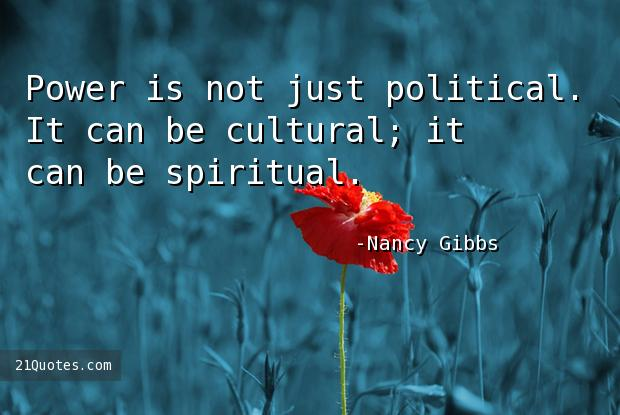 Power is not just political. It can be cultural; it can be spiritual.