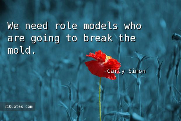 We need role models who are going to break the mold.