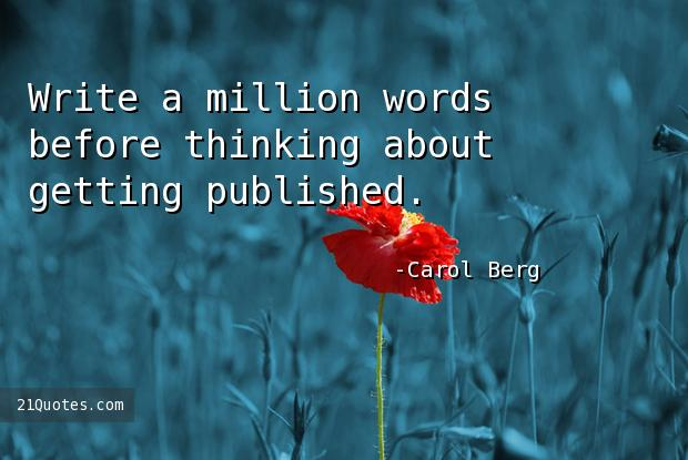 Write a million words before thinking about getting published.