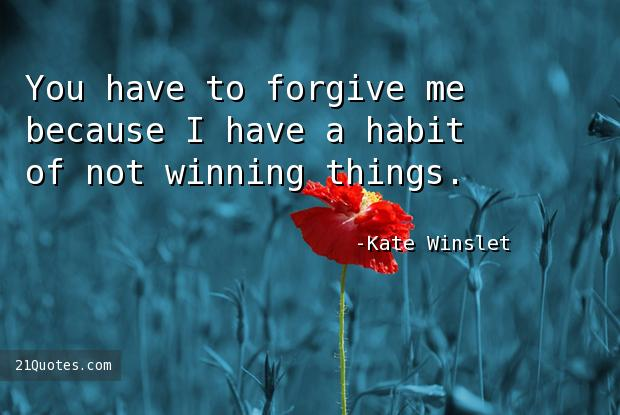 You have to forgive me because I have a habit of not winning things.