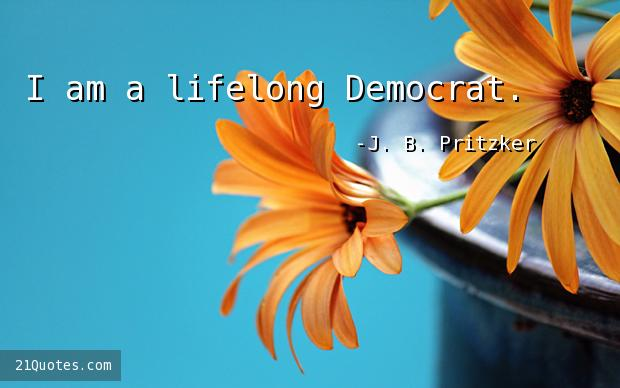 I am a lifelong Democrat.