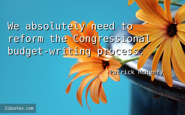We absolutely need to reform the Congressional budget-writing process.
